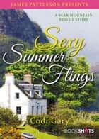 Sexy Summer Flings - A Bear Mountain Rescue Story ebook by Codi Gary, James Patterson
