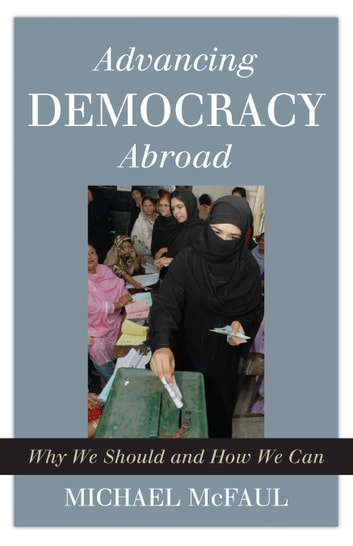 Advancing Democracy Abroad - Why We Should and How We Can ebook by Michael McFaul