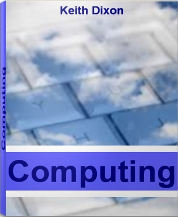 Computing - Time-Tested Tips For Healthy Computing, Grid Computing and More ebook by Keith Dixon