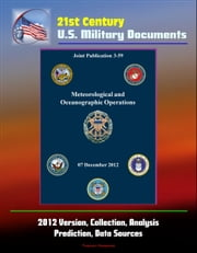 21st Century U.S. Military Documents: Meteorological and Oceanographic Operations (Joint Publication 3-59) - 2012 Version, Collection, Analysis, Prediction, Data Sources ebook by Progressive Management