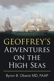 Geoffrey's Adventures on the High Seas ebook by Byron B. Oberst MD FAAP