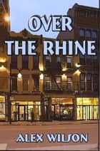 Over the Rhine ebook by Alex Wilson