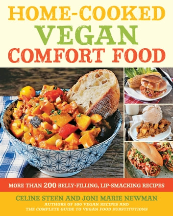 Home-Cooked Vegan Comfort Food - More Than 200 Belly-Filling, Lip-Smacking Recipes ebook by Celine Steen,Joni Marie Newman
