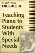 Teaching Piano to Students With Special Needs ebook by Mary Ann Froehlich