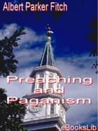 Preaching and Paganism ebook by Albert Parker Fitch