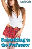 Submitting to the Professor ebook by Layla Cole