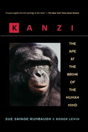 Kanzi - The Ape at the Brink of the Human Mind ebook by Sue Savage-Rumbaugh