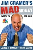 Jim Cramer's Mad Money - Watch TV, Get Rich ebook by James J. Cramer, Cliff Mason