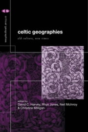 Celtic Geographies - Old Cultures, New Times ebook by David C. Harvey, Rhys Jones, Neil McInroy,...