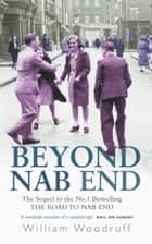 Beyond Nab End - The Sequel to The Road to Nab End ebook by William Woodruff