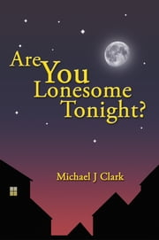 Are You Lonesome Tonight? ebook by Michael J Clark
