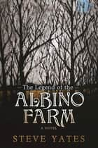 The Legend of the Albino Farm ebook by Steve Yates