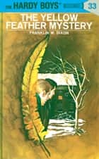 Hardy Boys 33: The Yellow Feather Mystery ebook by Franklin W. Dixon