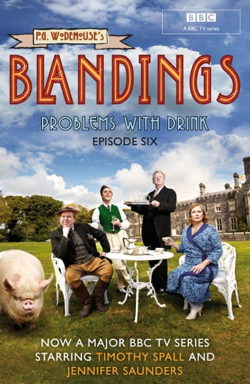 Blandings: Problems With Drink - (Episode 6) ebook by P.G. Wodehouse