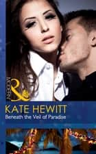 Beneath the Veil of Paradise (Mills & Boon Modern) ebook by Kate Hewitt