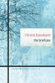 The Briefcase ebook by Hiromi  Kawakami,Allison Markin Powell