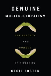 Genuine Multiculturalism - The Tragedy and Comedy of Diversity ebook by Cecil Foster