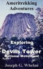 Ameritrekking Adventures: Exploring Devils Tower National Monument ebook by Joseph Whelan