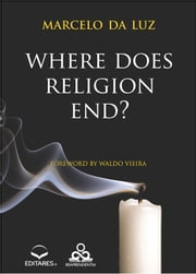 Where does religion end? ebook by Marcelo da Luz