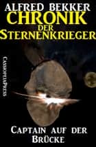 Chronik der Sternenkrieger 1 - Captain auf der Brücke - Science Fiction Abenteuer eBook by Alfred Bekker