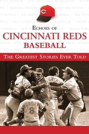 Echoes of Cincinnati Reds Baseball - The Greatest Stories Ever Told ebook by Triumph Books