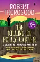 The Killing of Polly Carter ebook by Robert Thorogood