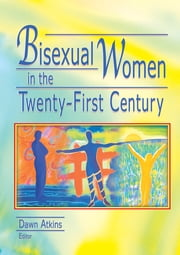Bisexual Women in the Twenty-First Century ebook by Dawn Atkins