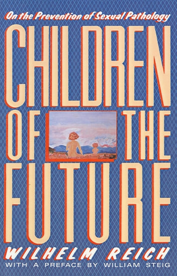 Children of the Future - On the Prevention of Sexual Pathology ebook by Wilhelm Reich