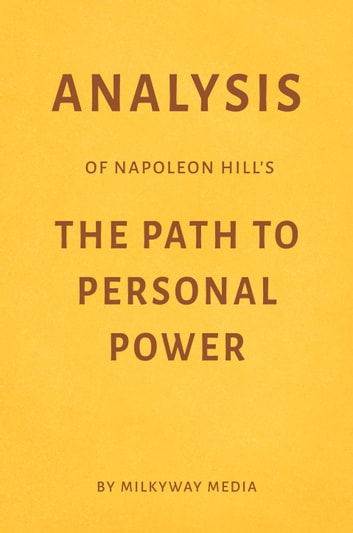 Analysis of Napoleon Hill's The Path to Personal Power by Milkyway Media ebook by Milkyway Media