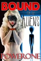 Bound for the Aliens ebook by