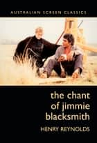 The Chant of Jimmie Blacksmith ebook by Reynolds, Henry
