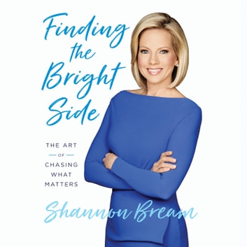 Finding the Bright Side - The Art of Chasing What Matters audiobook by Shannon Bream