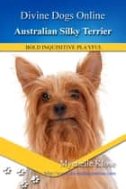 Australian Silky Terrier ebook by Mychelle Klose