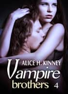 Vampire Brothers 4 ebook by Alice H. Kinney