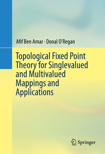 Topological Fixed Point Theory for Singlevalued and Multivalued Mappings and Applications ebook by Afif Ben Amar,Donal O'Regan