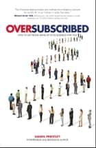 Oversubscribed - How to Get People Lining Up to Do Business with You ebook by Daniel Priestley