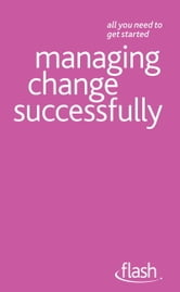 Managing Change Successfully: Flash ebook by Bernice Walmsley