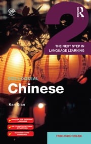 Colloquial Chinese 2 - The Next Step in Language Learning ebook by Kan Qian