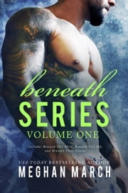 Beneath Series Volume One - Beneath This Mask, Beneath This Ink, and Beneath These Chains ebook by Meghan March