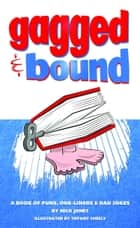 Gagged and Bound: a book of puns, one-liners and dad jokes ebook by Nick Jones