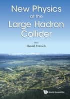 New Physics at the Large Hadron Collider - Proceedings of the Conference ebook by Harald Fritzsch
