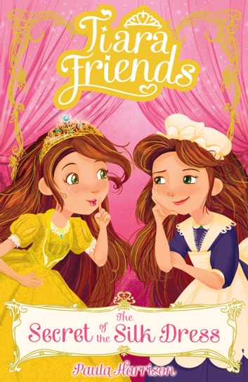 Tiara Friends 2: The Secret of the Silk Dress ebook by Paula  Harrison