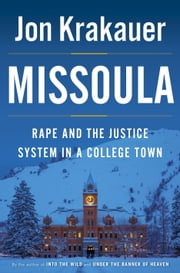 Missoula - Rape and the Justice System in a College Town ebook by Jon Krakauer