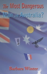 The Most Dangerous Man in Australia? ebook by Winter, Barbara