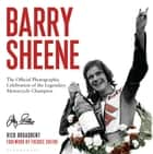 Barry Sheene - The Official Photographic Celebration of the Legendary Motorcycle Champion ebook by Rick Broadbent