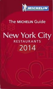 MICHELIN Guide New York City 2014 - Restaurants ebook by Michelin