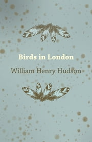 Birds in London ebook by William Henry Hudson