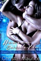 Heaven Beside You ebook by Christa Maurice