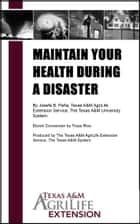 Maintain Your Health During a Disaster ebook by Texas A&M AgriLife Extension Service