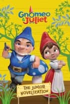 Gnomeo and Juliet Junior Novelization ebook by Disney Press